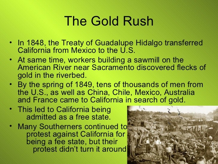 The Gold Rush <ul><li>In 1848, the Treaty of Guadalupe Hidalgo transferred California from Mexico to the U.S. </li></ul><u...