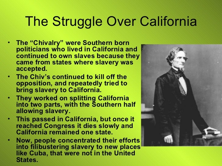 """The Struggle Over California <ul><li>The """"Chivalry"""" were Southern born politicians who lived in California and continued t..."""