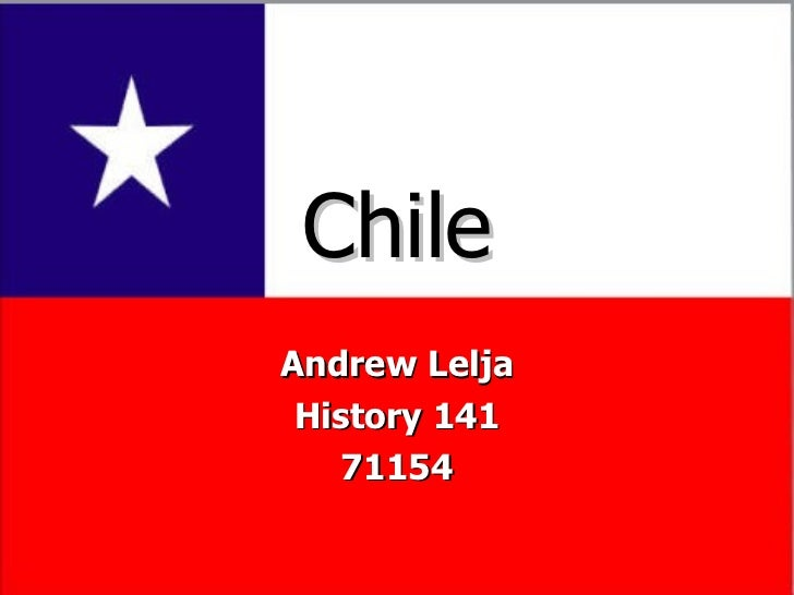 Chile Andrew Lelja History 141 71154