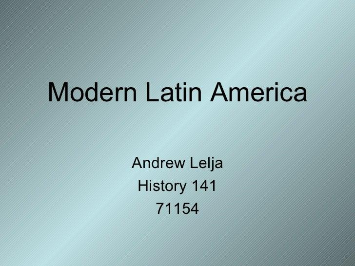 Modern Latin America Andrew Lelja History 141 71154