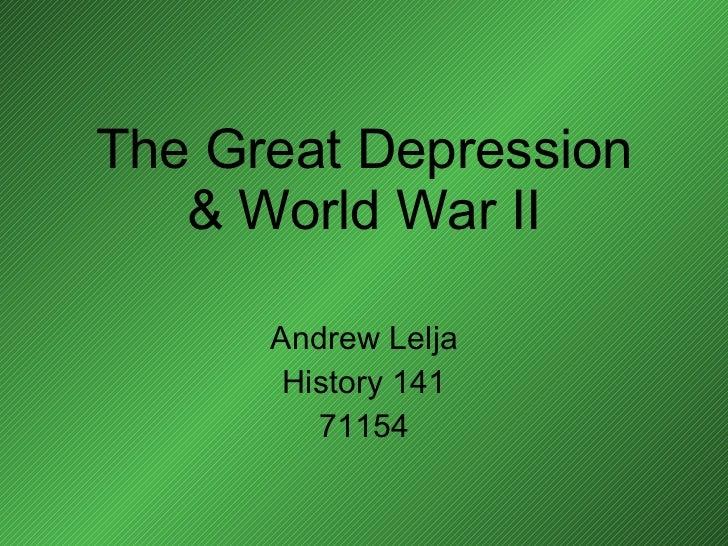 The Great Depression & World War II Andrew Lelja History 141 71154