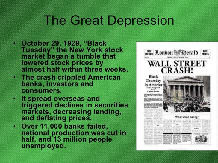 """The Great Depression <ul><li>October 29, 1929, """"Black Tuesday"""" the New York stock market began a tumble that lowered stock..."""