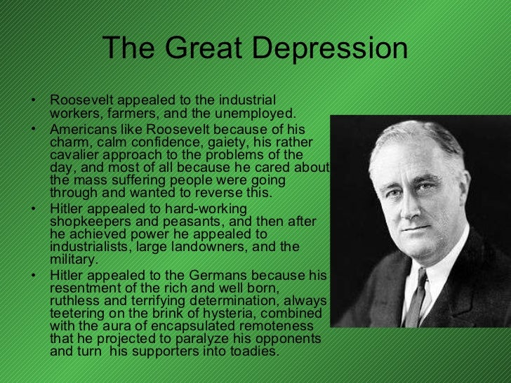 The Great Depression <ul><li>Roosevelt appealed to the industrial workers, farmers, and the unemployed. </li></ul><ul><li>...