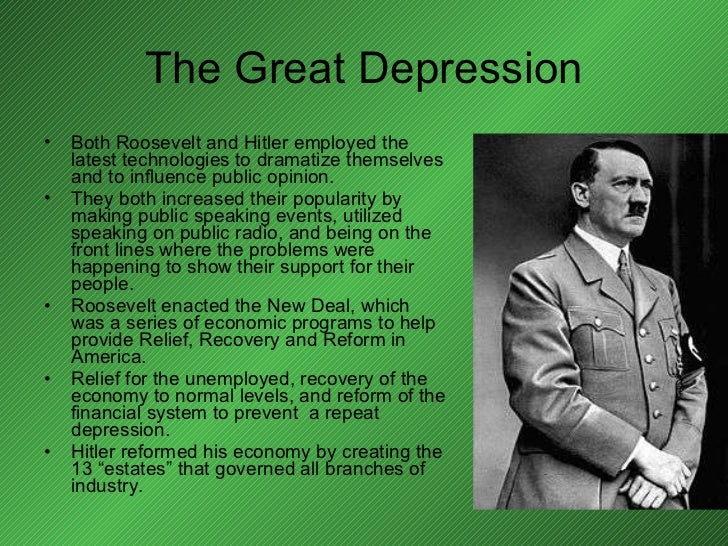 The Great Depression <ul><li>Both Roosevelt and Hitler employed the latest technologies to dramatize themselves and to inf...