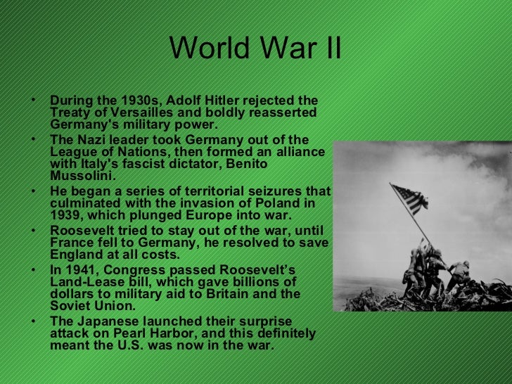 World War II <ul><li>During the 1930s, Adolf Hitler rejected the Treaty of Versailles and boldly reasserted Germany's mili...