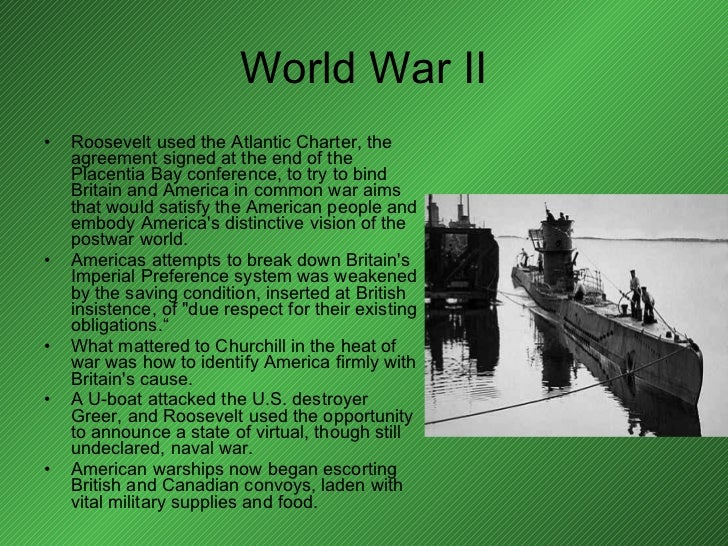 World War II <ul><li>Roosevelt used the Atlantic Charter, the agreement signed at the end of the Placentia Bay conference,...