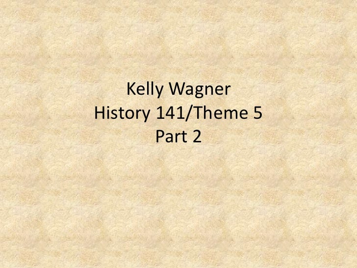Kelly WagnerHistory 141/Theme 5Part 2<br />