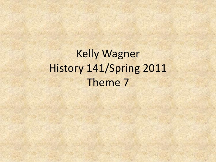 Kelly WagnerHistory 141/Spring 2011Theme 7<br />
