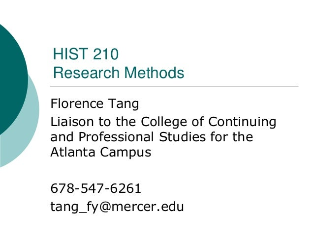 HIST 210Research MethodsFlorence TangLiaison to the College of Continuingand Professional Studies for theAtlanta Campus678...