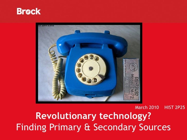 March 2010   HIST 2P25       Revolutionary technology? Finding Primary & Secondary Sources