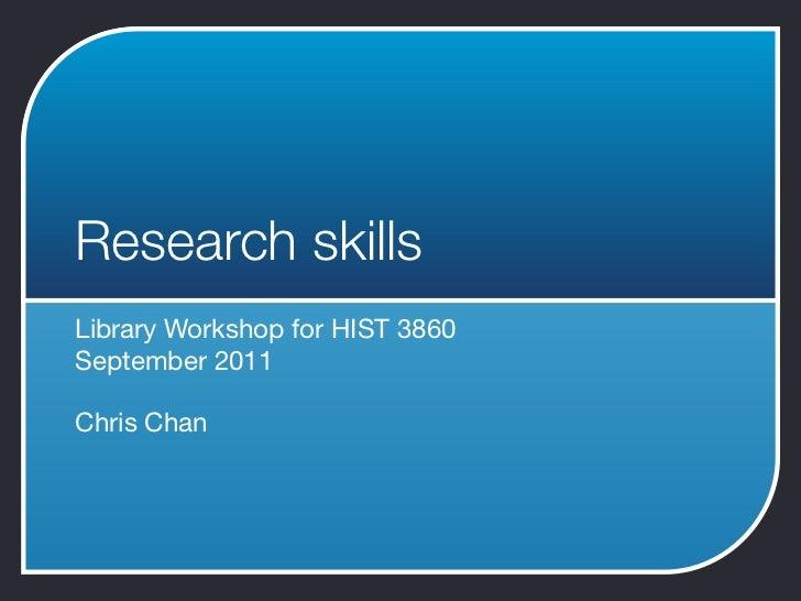 Research skillsLibrary Workshop for HIST 3860September 2011Chris Chan