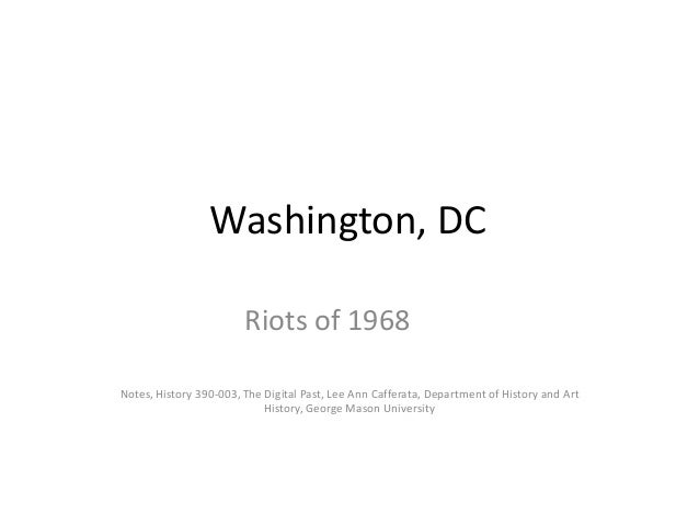 Washington, DC Riots of 1968 Notes, History 390-003, The Digital Past, Lee Ann Cafferata, Department of History and Art Hi...