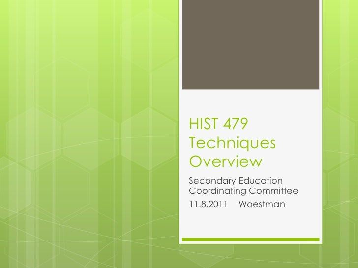 HIST 479TechniquesOverviewSecondary EducationCoordinating Committee11.8.2011 Woestman