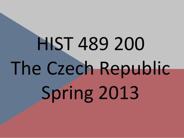 HIST 489 200The Czech Republic   Spring 2013