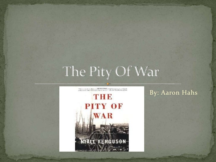 By: Aaron Hahs<br />The Pity Of War<br />