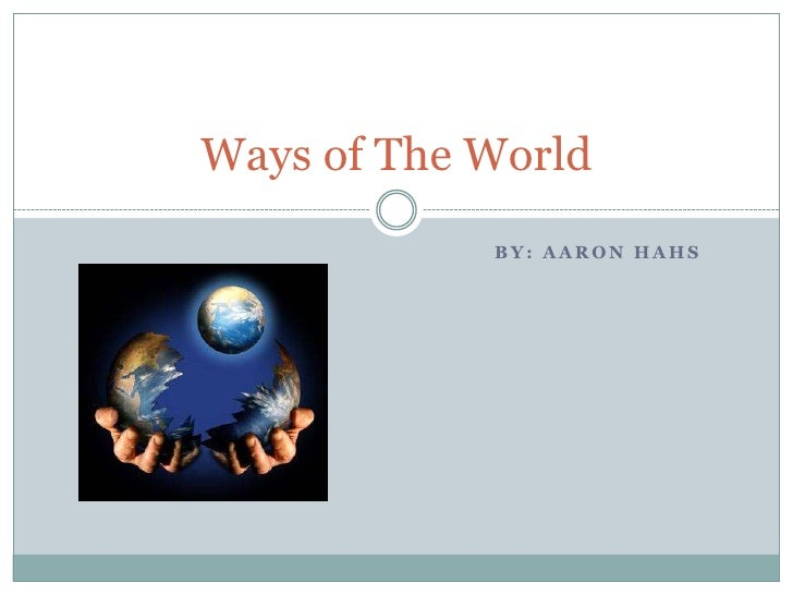 By: Aaron Hahs<br />Ways of The World<br />