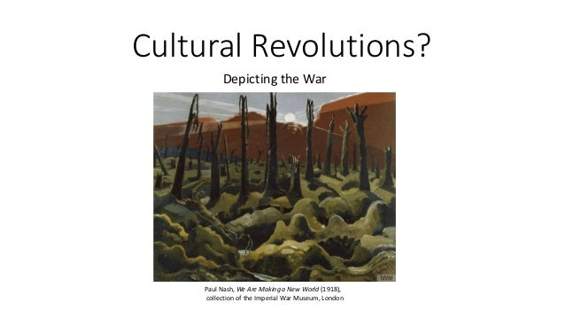 Cultural Revolutions? Depicting the War Paul Nash, We Are Making a New World (1918), collection of the Imperial War Museum...