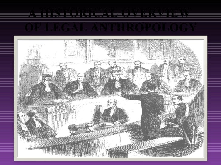 A HISTORICAL OVERVIEW  OF LEGAL ANTHROPOLOGY