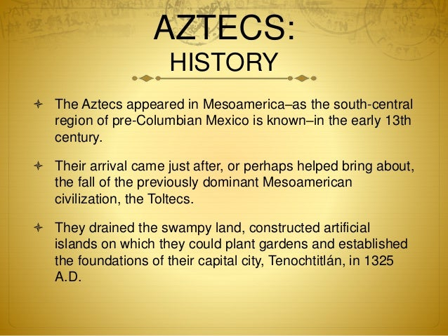 a history of the aztecs becoming a dominant power in mesoamerica Another world: the aztecs another world: the greatest the aztecs were the first, and last, empire in mesoamerica at the height of their power the aztecs were unsurpassed in their power even with the same number of warriors being deployed by both sides, aztec numerical superiority.