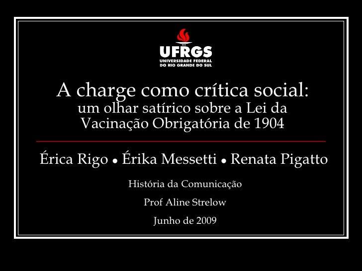 A charge como crítica social:  um olhar satírico sobre a Lei da Vacinação Obrigatória de 1904 Érica Rigo    Érika Messett...