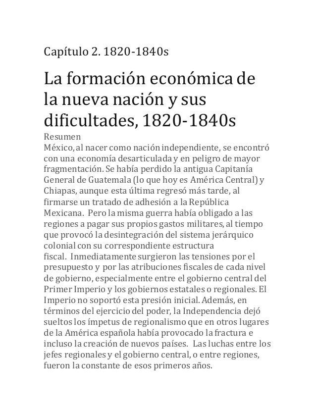 Capítulo 2. 1820-1840s La formación económica de la nueva nación y sus dificultades, 1820-1840s Resumen México,al nacer co...