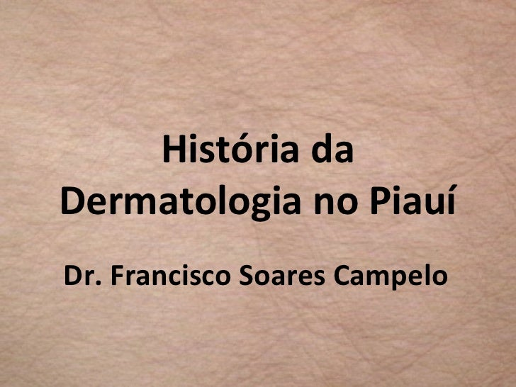 História daDermatologia no PiauíDr. Francisco Soares Campelo