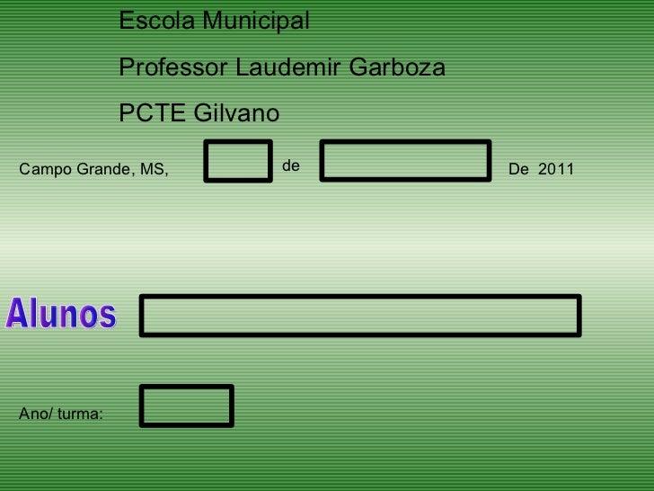 <ul>Escola Municipal  Professor Laudemir Garboza PCTE Gilvano  </ul><ul>Alunos </ul><ul>Campo Grande, MS, </ul><ul>de </ul...