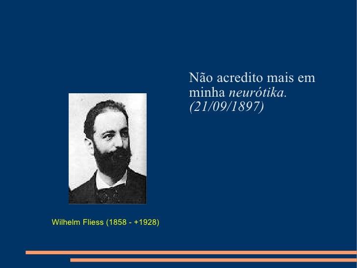 <ul><li>Não acredito mais em </li></ul><ul><li>minha  neurótika. </li></ul><ul><li>(21/09/1897) </li></ul>Wilhelm Fliess ...