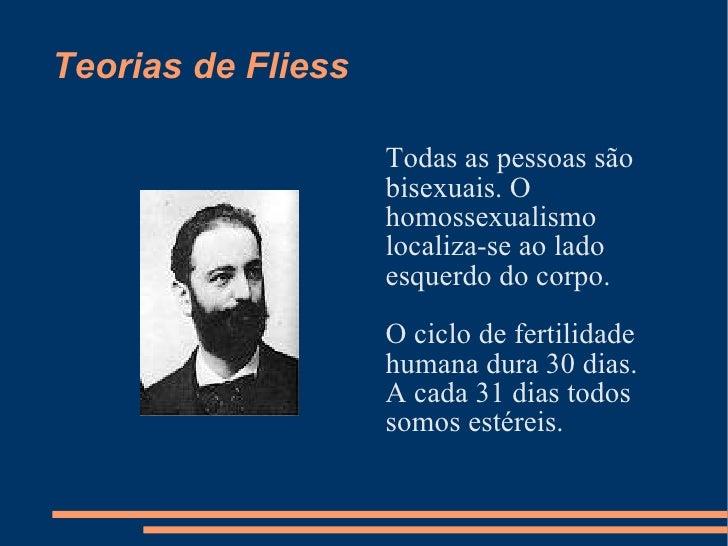Teorias de Fliess <ul><li>Todas as pessoas são </li></ul><ul><li>bisexuais. O </li></ul><ul><li>homossexualismo </li></ul>...