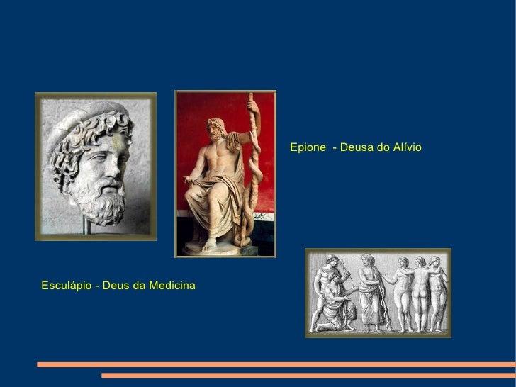 Esculápio - Deus da Medicina Epione  - Deusa do Alívio