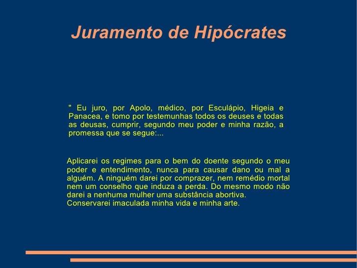"""Juramento de Hipócrates """" Eu juro, por Apolo, médico, por Esculápio, Higeia e Panacea, e tomo por testemunhas todos o..."""