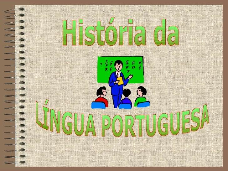 LÍNGUA PORTUGUESA História da