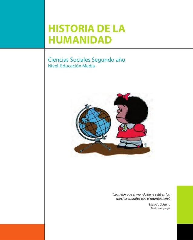"""HISTORIA DE LA HUMANIDAD Ciencias Sociales Segundo año Nivel: Educación Media """"Lo mejor que el mundo tiene está en los muc..."""