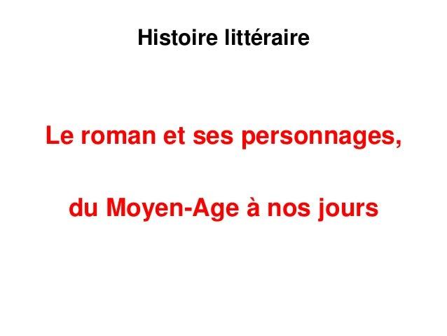 Histoire littéraire  Le roman et ses personnages,  du Moyen-Age à nos jours