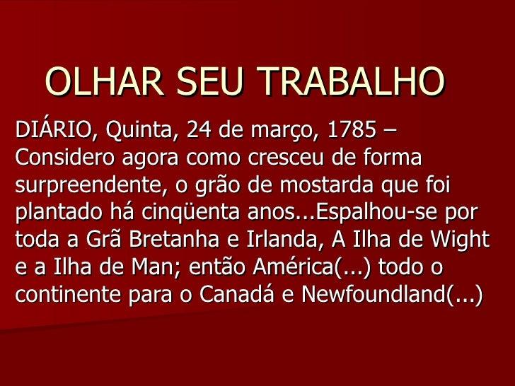 OLHAR SEU TRABALHOOLHAR SEU TRABALHO DIÁRIO, Quinta, 24 de março, 1785 –DIÁRIO, Quinta, 24 de março, 1785 – Considero agor...