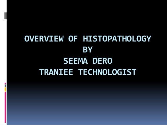 OVERVIEW OF HISTOPATHOLOGYBYSEEMA DEROTRANIEE TECHNOLOGIST