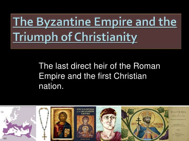 The Byzantine Empire and the Triumph of Christianity<br />The last direct heir of the Roman Empire and the first Christian...