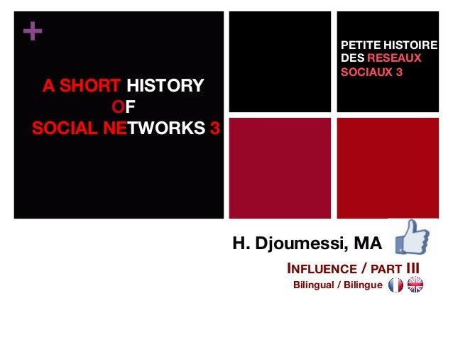 + H. Djoumessi, MA  INFLUENCE / PART III Bilingual / Bilingue  A SHORT HISTORY  OF SOCIAL NETWORKS 3  PETITE HISTOIRE DES ...