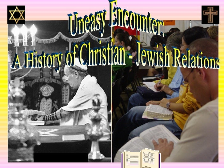 Uneasy Encounter: A History of Christian - Jewish Relations