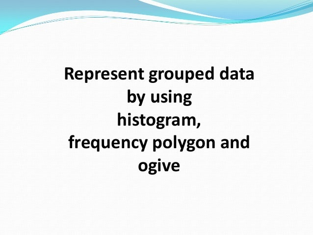 Histogram represent grouped data by using histogramfrequency polygon ccuart Gallery