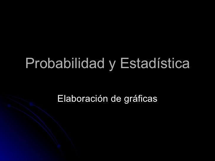 Probabilidad y Estadística Elaboración de gráficas