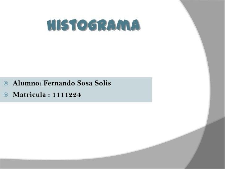 histograma Alumno: Fernando Sosa Solis Matricula : 1111224