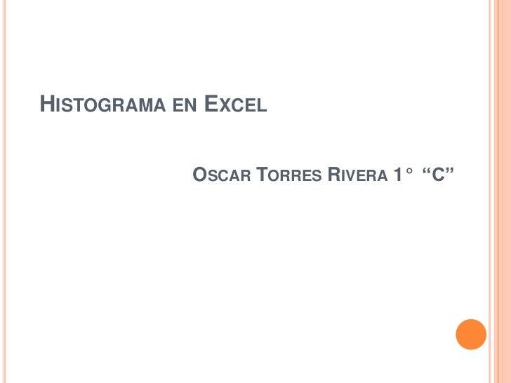 """HISTOGRAMA EN EXCEL            OSCAR TORRES RIVERA 1° """"C"""""""