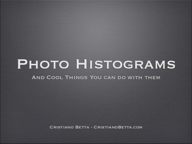 Photo Histograms  And Cool Things You can do with them          Cristiano Betta - CristianoBetta.com