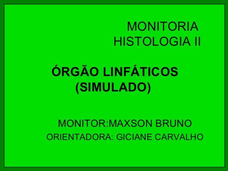 MONITORIA            HISTOLOGIA IIÓRGÃO LINFÁTICOS   (SIMULADO)  MONITOR:MAXSON BRUNOORIENTADORA: GICIANE CARVALHO