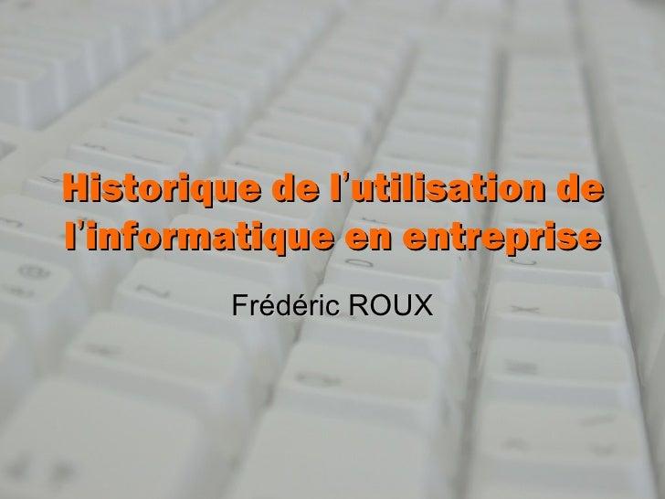 Historique de l'utilisation del'informatique en entreprise         Frédéric ROUX