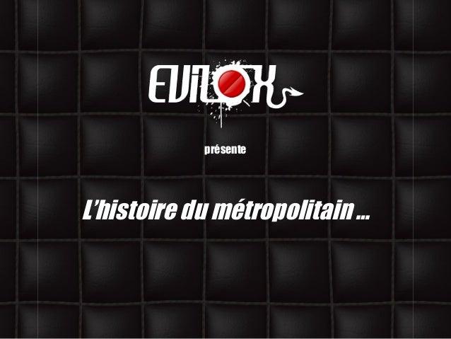 présenteL'histoire du métropolitain …