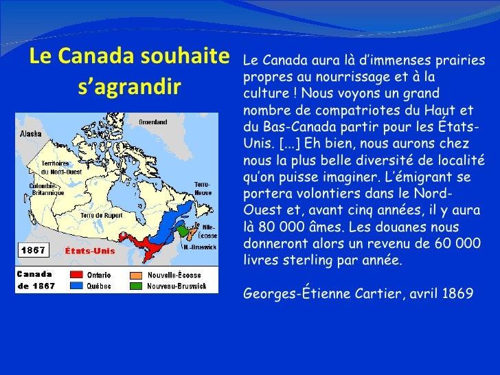 Le Canada souhaite s'agrandir Le Canada aura là d'immenses prairies propres au nourrissage et à la culture ! Nous voyons u...