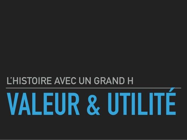 VALEUR & UTILITÉ L'HISTOIRE AVEC UN GRAND H
