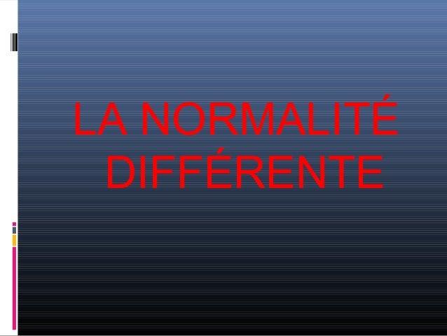 LA NORMALITÉ DIFFÉRENTE